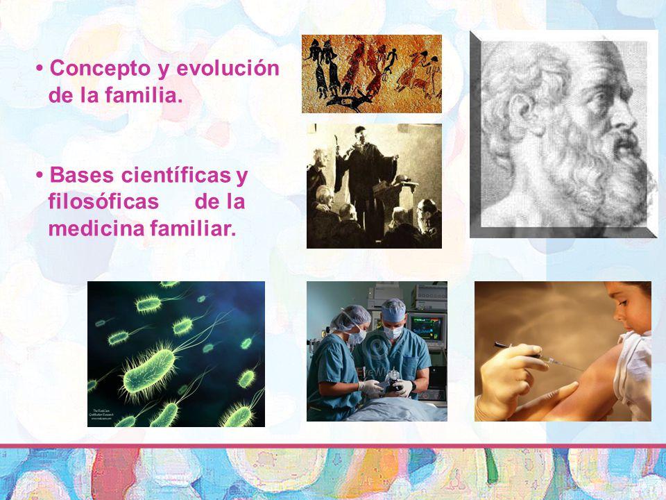 Concepto y evolución de la familia. Bases científicas y filosóficas de la medicina familiar.