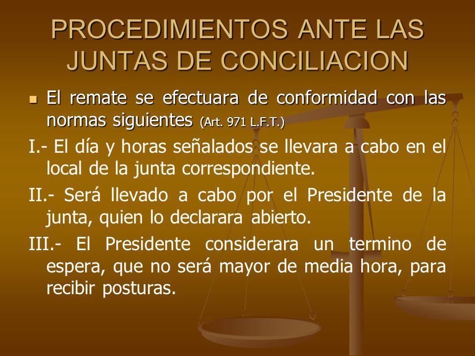 PROCEDIMIENTOS ANTE LAS JUNTAS DE CONCILIACION El remate se efectuara de conformidad con las normas siguientes (Art. 971 L.F.T.) El remate se efectuar