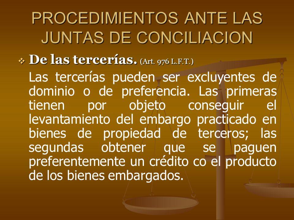 PROCEDIMIENTOS ANTE LAS JUNTAS DE CONCILIACION De las tercerías. (Art. 976 L.F.T.) De las tercerías. (Art. 976 L.F.T.) Las tercerías pueden ser excluy