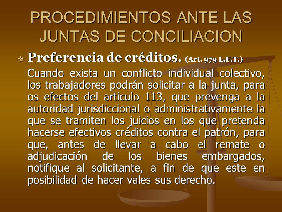 PROCEDIMIENTOS ANTE LAS JUNTAS DE CONCILIACION Preferencia de créditos. (Art. 979 L.F.T.) Preferencia de créditos. (Art. 979 L.F.T.) Cuando exista un