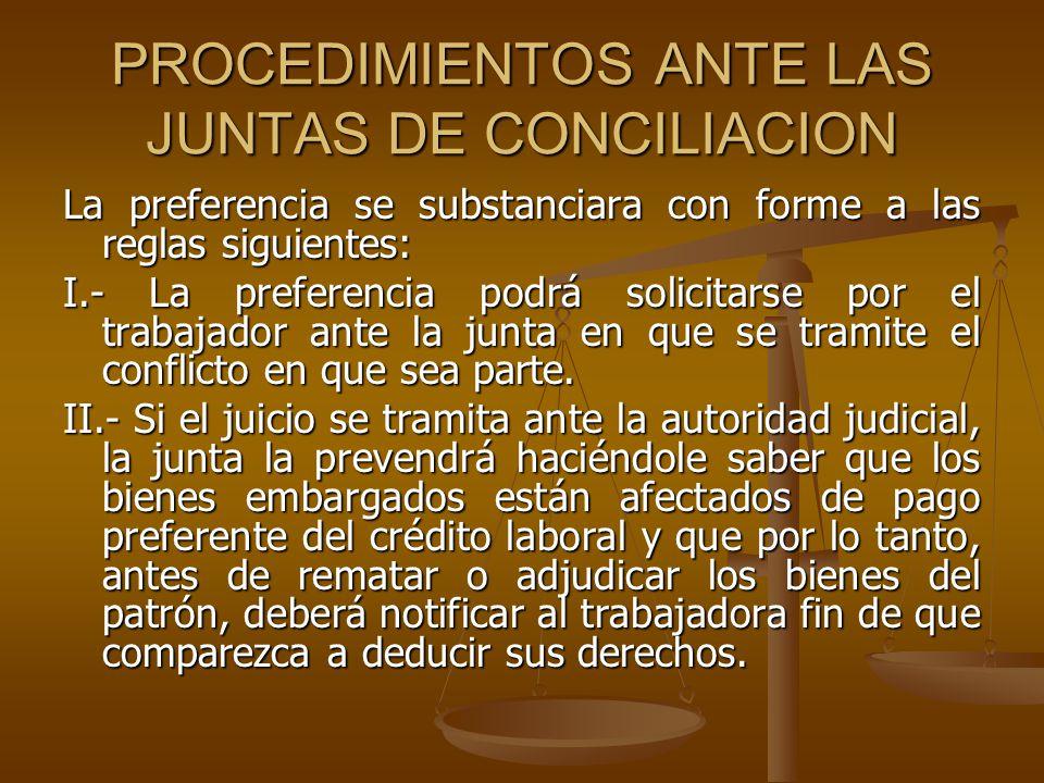 PROCEDIMIENTOS ANTE LAS JUNTAS DE CONCILIACION La preferencia se substanciara con forme a las reglas siguientes: I.- La preferencia podrá solicitarse