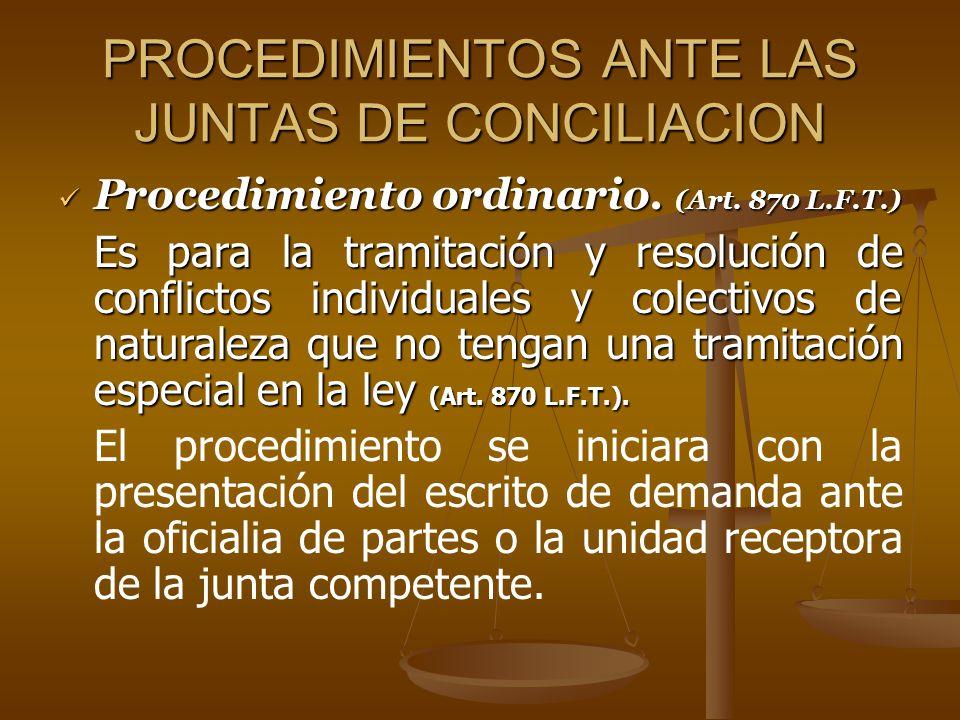 PROCEDIMIENTOS ANTE LAS JUNTAS DE CONCILIACION Procedimiento ordinario. (Art. 870 L.F.T.) Procedimiento ordinario. (Art. 870 L.F.T.) Es para la tramit