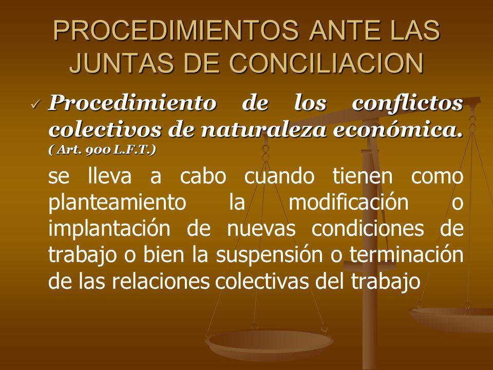 PROCEDIMIENTOS ANTE LAS JUNTAS DE CONCILIACION Procedimiento de los conflictos colectivos de naturaleza económica. ( Art. 900 L.F.T.) Procedimiento de