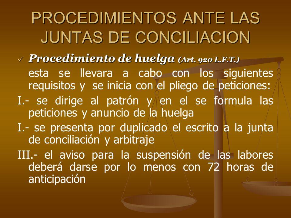 PROCEDIMIENTOS ANTE LAS JUNTAS DE CONCILIACION Procedimiento de huelga (Art. 920 L.F.T.) Procedimiento de huelga (Art. 920 L.F.T.) esta se llevara a c