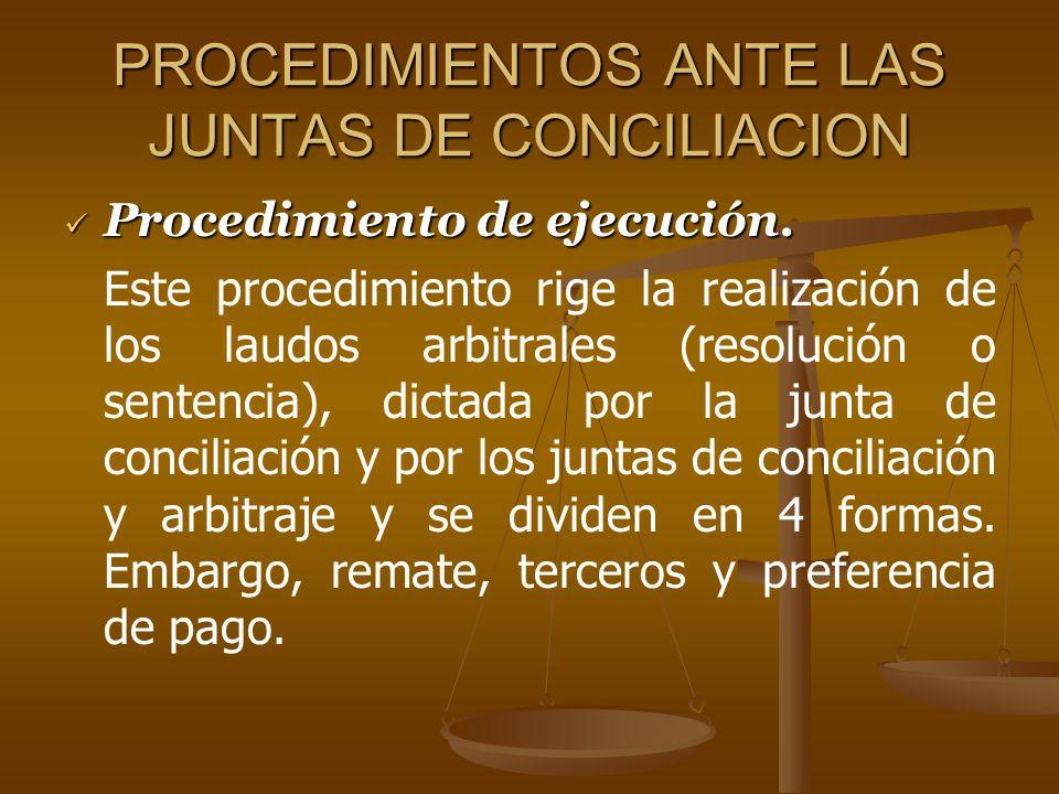 PROCEDIMIENTOS ANTE LAS JUNTAS DE CONCILIACION Procedimiento de ejecución. Procedimiento de ejecución. Este procedimiento rige la realización de los l