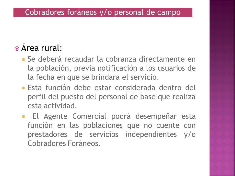 Área rural: Se deberá recaudar la cobranza directamente en la población, previa notificación a los usuarios de la fecha en que se brindara el servicio
