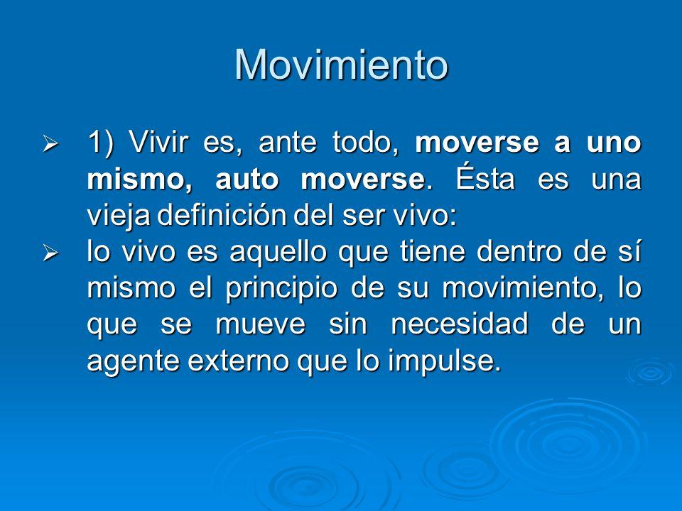 Movimiento 1) Vivir es, ante todo, moverse a uno mismo, auto moverse. Ésta es una vieja definición del ser vivo: 1) Vivir es, ante todo, moverse a uno