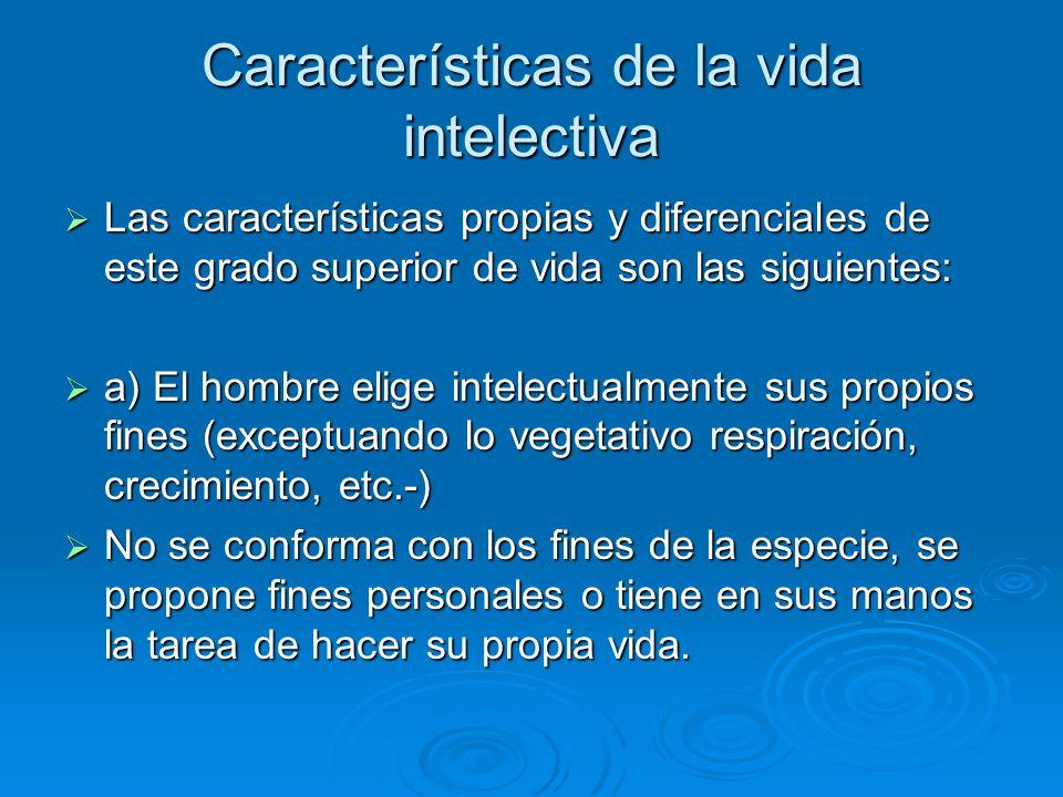 Características de la vida intelectiva Las características propias y diferenciales de este grado superior de vida son las siguientes: Las característi