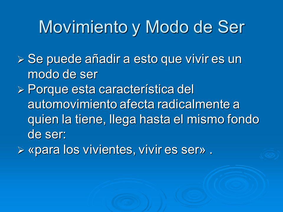 Movimiento y Modo de Ser Se puede añadir a esto que vivir es un modo de ser Se puede añadir a esto que vivir es un modo de ser Porque esta característ