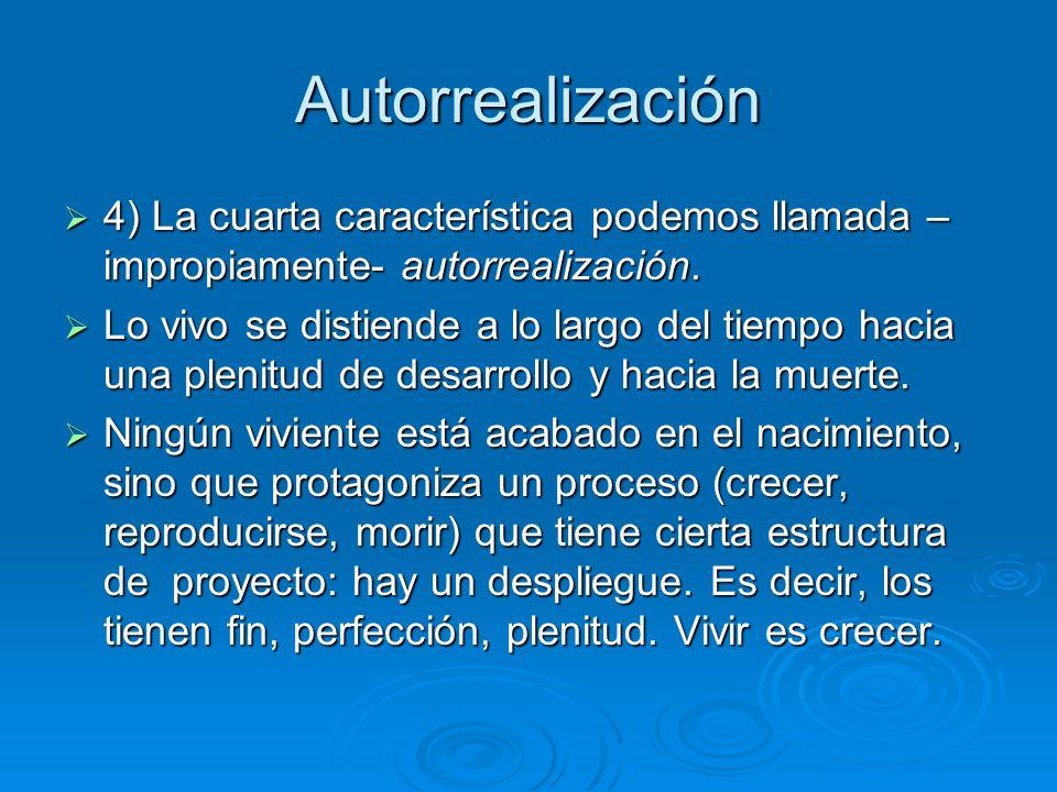 Autorrealización 4) La cuarta característica podemos llamada – impropiamente- autorrealización. 4) La cuarta característica podemos llamada – impropia