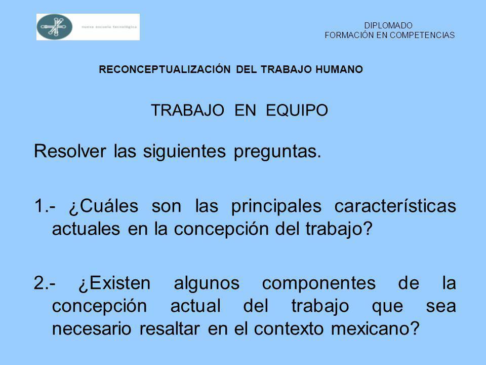 TRABAJO EN EQUIPO Resolver las siguientes preguntas. 1.- ¿Cuáles son las principales características actuales en la concepción del trabajo? 2.- ¿Exist