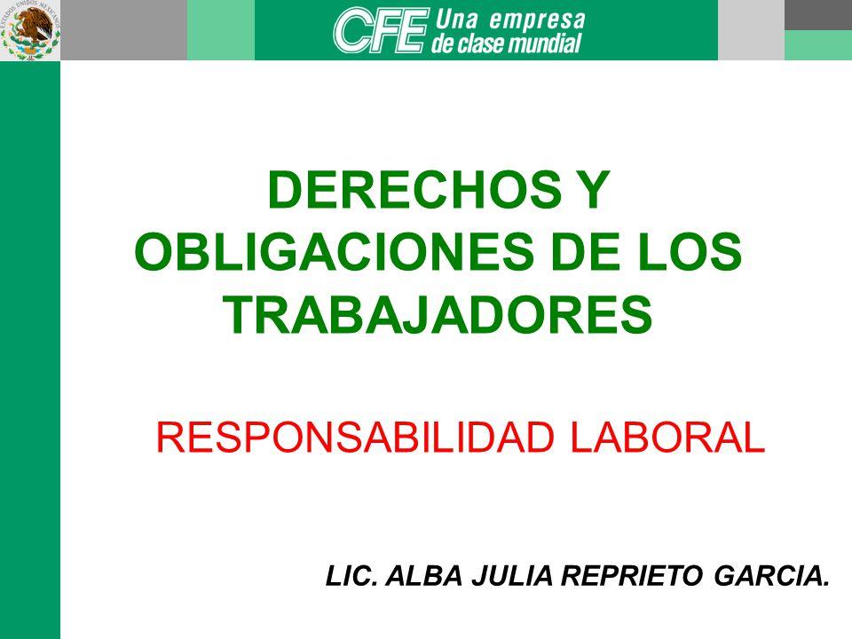 DERECHOS Y OBLIGACIONES DE LOS TRABAJADORES RESPONSABILIDAD LABORAL LIC.