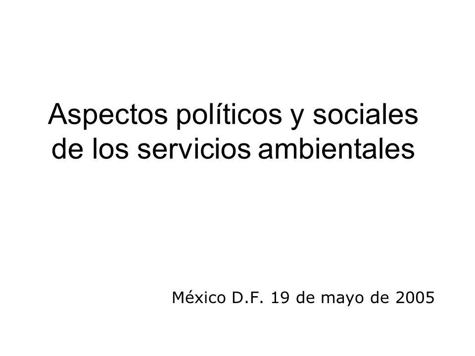 Aspectos políticos y sociales de los servicios ambientales México D.F. 19 de mayo de 2005