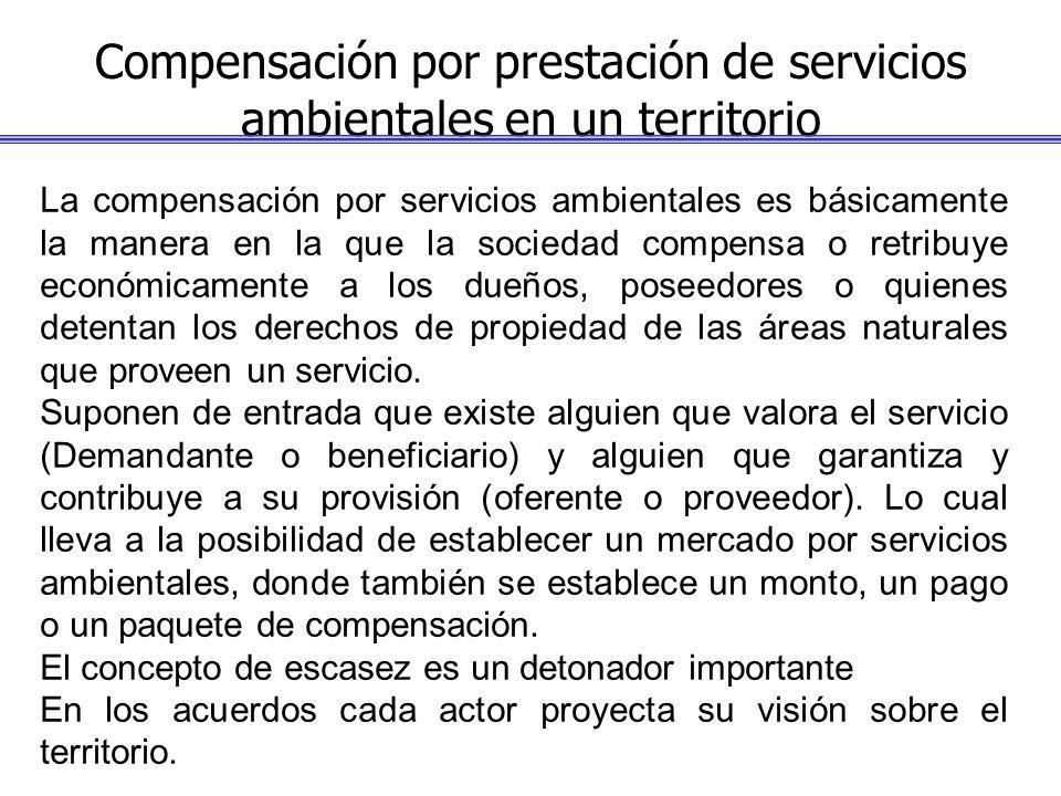 Compensación por prestación de servicios ambientales en un territorio La compensación por servicios ambientales es básicamente la manera en la que la