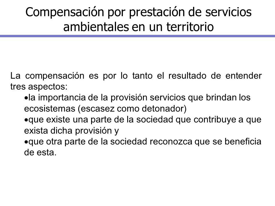 Compensación por prestación de servicios ambientales en un territorio La compensación es por lo tanto el resultado de entender tres aspectos: la impor