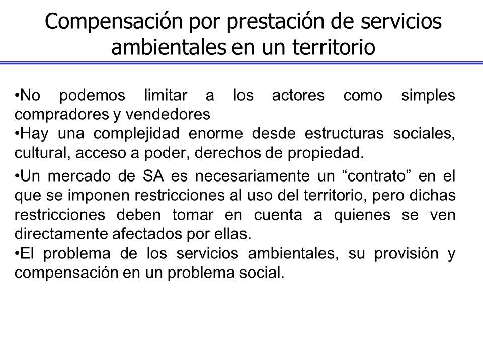 Compensación por prestación de servicios ambientales en un territorio No podemos limitar a los actores como simples compradores y vendedores Hay una c