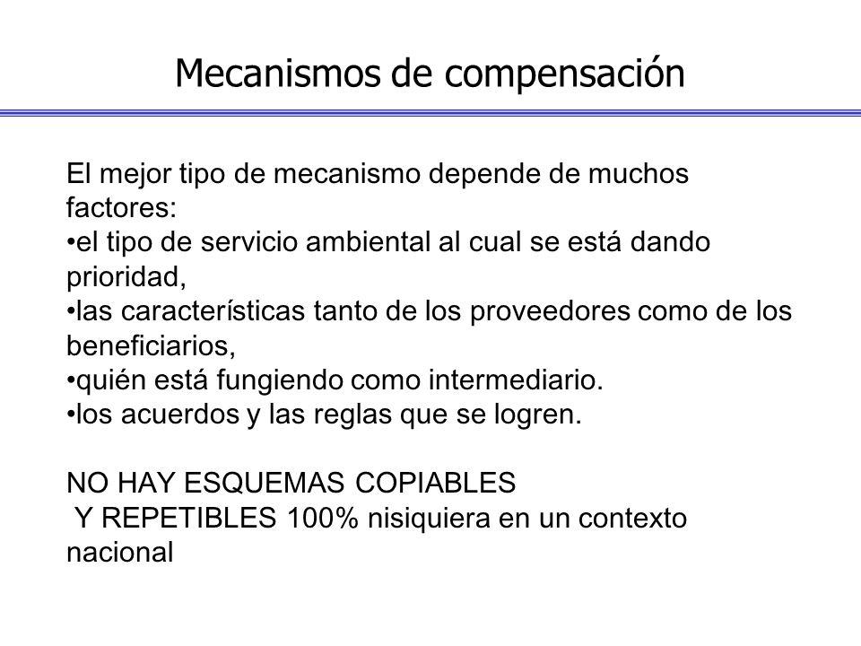 Mecanismos de compensación El mejor tipo de mecanismo depende de muchos factores: el tipo de servicio ambiental al cual se está dando prioridad, las características tanto de los proveedores como de los beneficiarios, quién está fungiendo como intermediario.