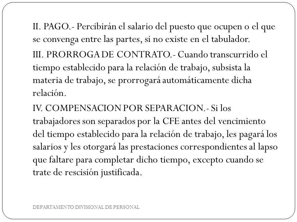 DEPARTAMENTO DIVISIONAL DE PERSONAL II. PAGO.- Percibirán el salario del puesto que ocupen o el que se convenga entre las partes, si no existe en el t