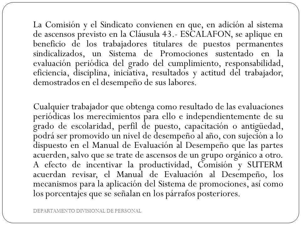 La Comisión y el Sindicato convienen en que, en adición al sistema de ascensos previsto en la Cláusula 43.- ESCALAFON, se aplique en beneficio de los