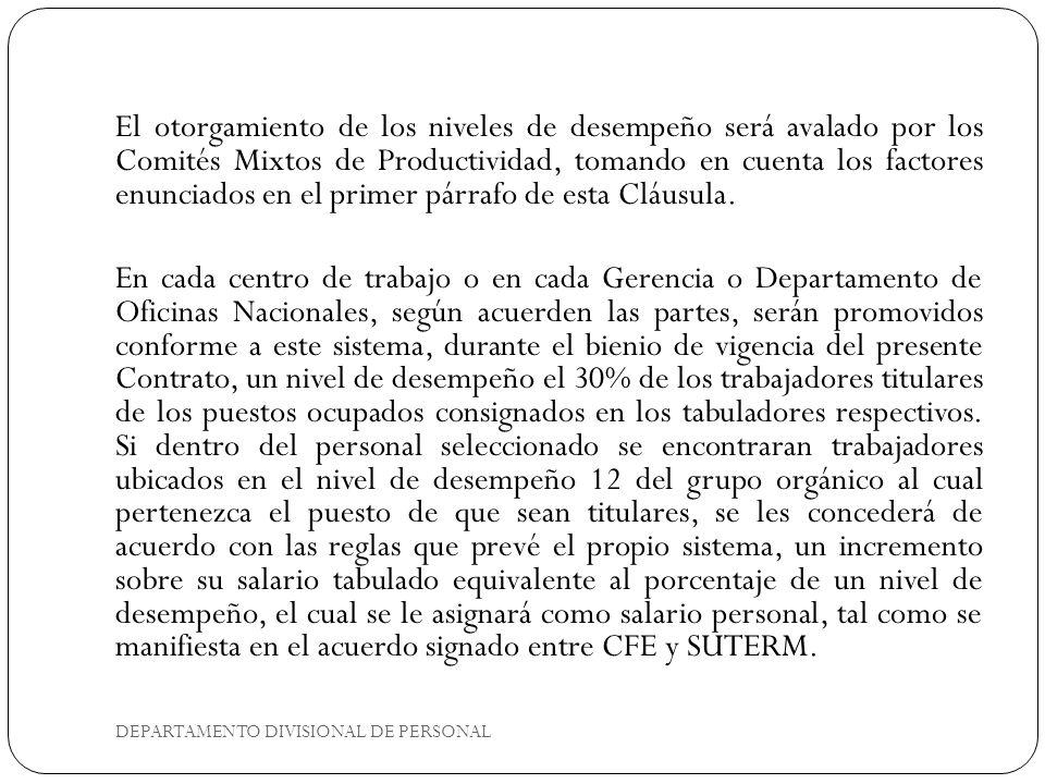DEPARTAMENTO DIVISIONAL DE PERSONAL El otorgamiento de los niveles de desempeño será avalado por los Comités Mixtos de Productividad, tomando en cuent