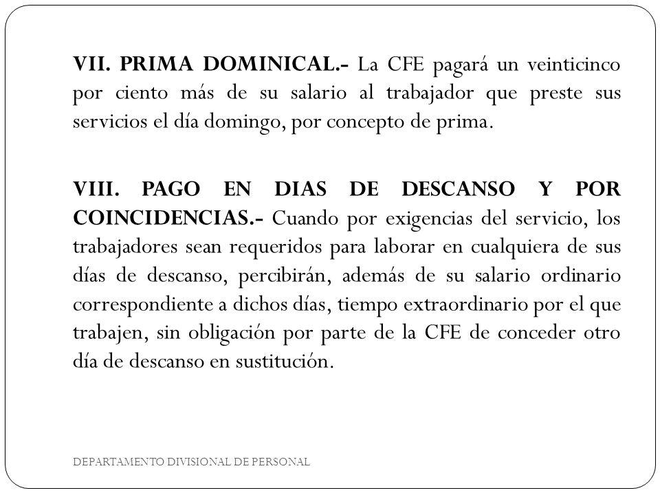 DEPARTAMENTO DIVISIONAL DE PERSONAL VII. PRIMA DOMINICAL.- La CFE pagará un veinticinco por ciento más de su salario al trabajador que preste sus serv