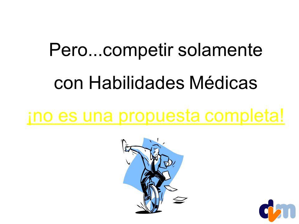 Pero...competir solamente con Habilidades Médicas ¡no es una propuesta completa!