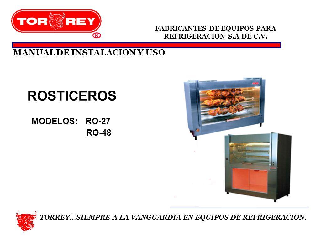 MANUAL DE INSTALACION Y USO FABRICANTES DE EQUIPOS PARA REFRIGERACION S.A DE C.V. R. TORREY...SIEMPRE A LA VANGUARDIA EN EQUIPOS DE REFRIGERACION. ROS