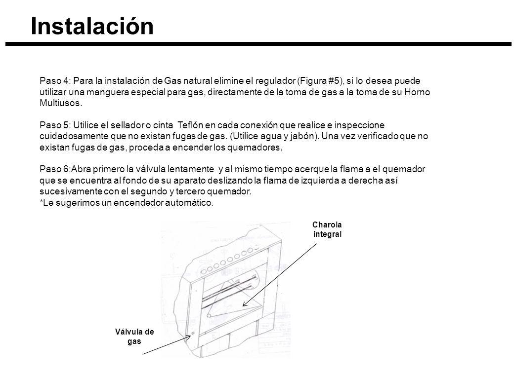 Instalación Paso 4: Para la instalación de Gas natural elimine el regulador (Figura #5), si lo desea puede utilizar una manguera especial para gas, di