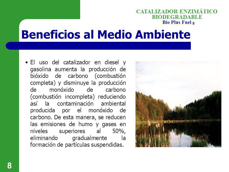 BIODEGRADABLE Bio Plus Fuel ® CATALIZADOR ENZIMÁTICO 8 Beneficios al Medio Ambiente El uso del catalizador en diesel y gasolina aumenta la producción