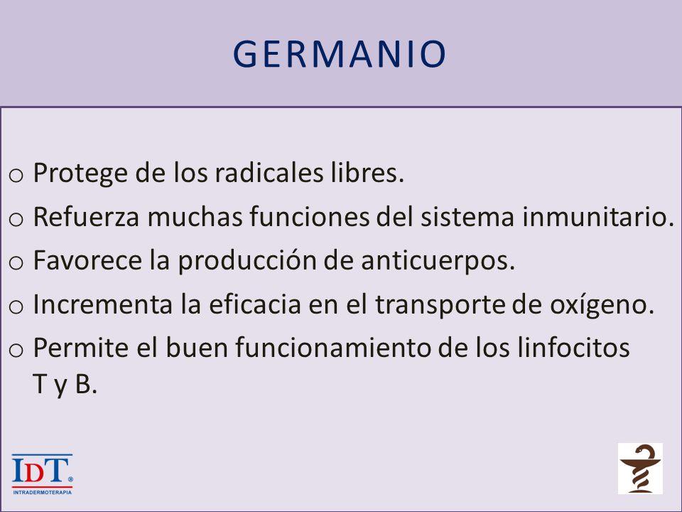 GERMANIO o Protege de los radicales libres. o Refuerza muchas funciones del sistema inmunitario. o Favorece la producción de anticuerpos. o Incrementa