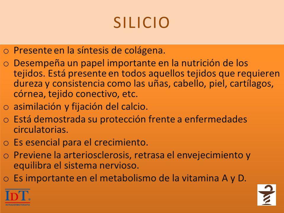 SILICIO o Presente en la síntesis de colágena. o Desempeña un papel importante en la nutrición de los tejidos. Está presente en todos aquellos tejidos