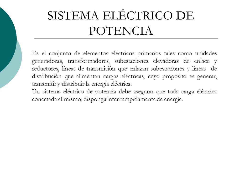 Es el conjunto de elementos eléctricos primarios tales como unidades generadoras, transformadores, subestaciones elevadoras de enlace y reductores, líneas de transmisión que enlazan subestaciones y líneas de distribución que alimentan cargas eléctricas, cuyo propósito es generar, transmitir y distribuir la energía eléctrica.