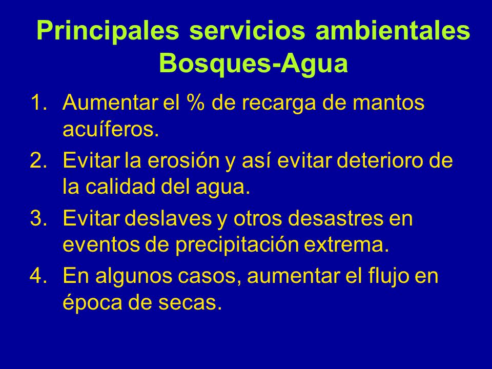 Principales servicios ambientales Bosques-Agua 1.Aumentar el % de recarga de mantos acuíferos.
