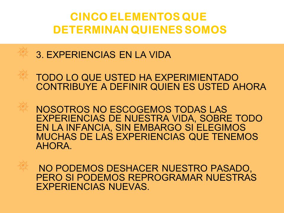 3. EXPERIENCIAS EN LA VIDA TODO LO QUE USTED HA EXPERIMIENTADO CONTRIBUYE A DEFINIR QUIEN ES USTED AHORA NOSOTROS NO ESCOGEMOS TODAS LAS EXPERIENCIAS