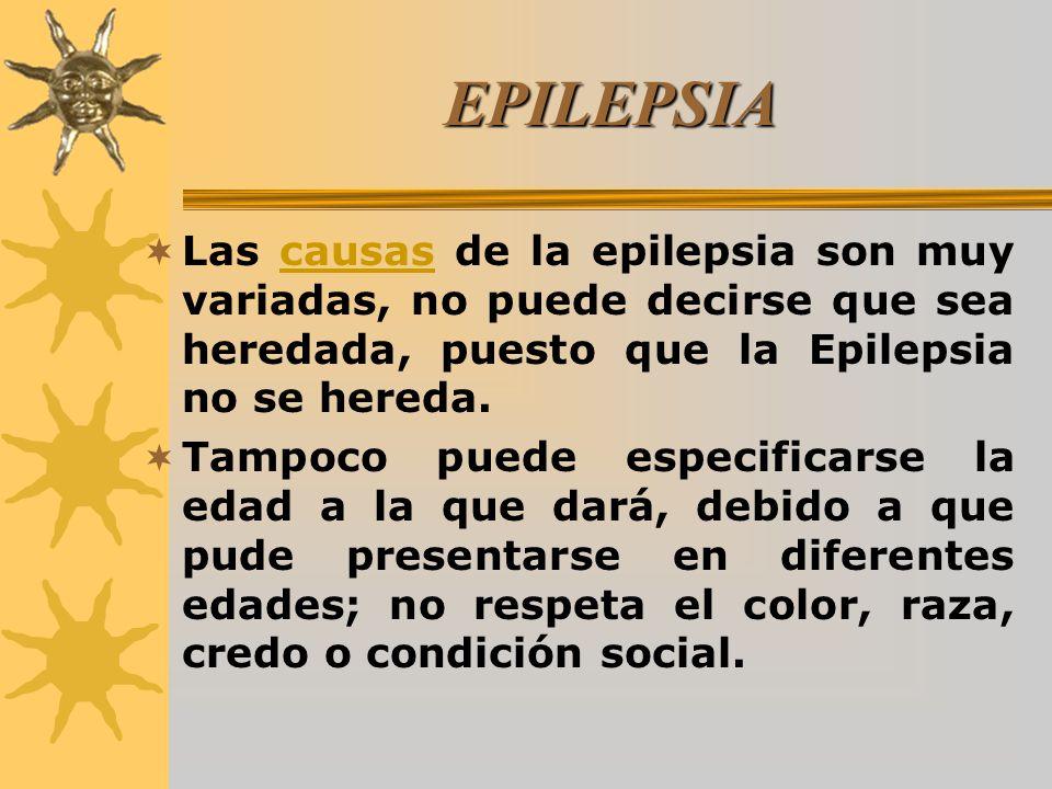 EPILEPSIA Las causas de la epilepsia son muy variadas, no puede decirse que sea heredada, puesto que la Epilepsia no se hereda.causas Tampoco puede es