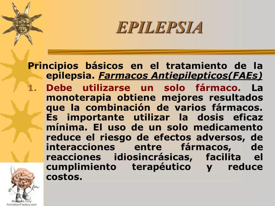 EPILEPSIA Principios básicos en el tratamiento de la epilepsia. Farmacos Antiepilepticos(FAEs) 1. Debe utilizarse un solo fármaco. La monoterapia obti