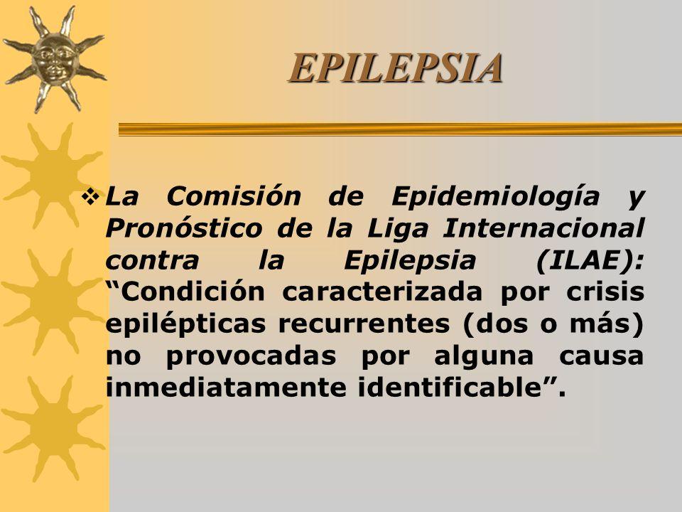 EPILEPSIA La Comisión de Epidemiología y Pronóstico de la Liga Internacional contra la Epilepsia (ILAE): Condición caracterizada por crisis epiléptica