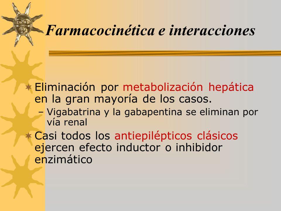 Farmacocinética e interacciones Eliminación por metabolización hepática en la gran mayoría de los casos. –Vigabatrina y la gabapentina se eliminan por