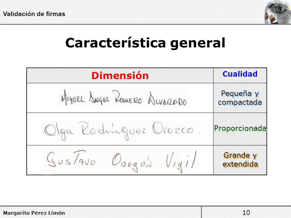 Característica general Margarito Pérez Limón 10 Validación de firmas Dimensión Cualidad Pequeña y compactada Grande y extendida Proporcionada
