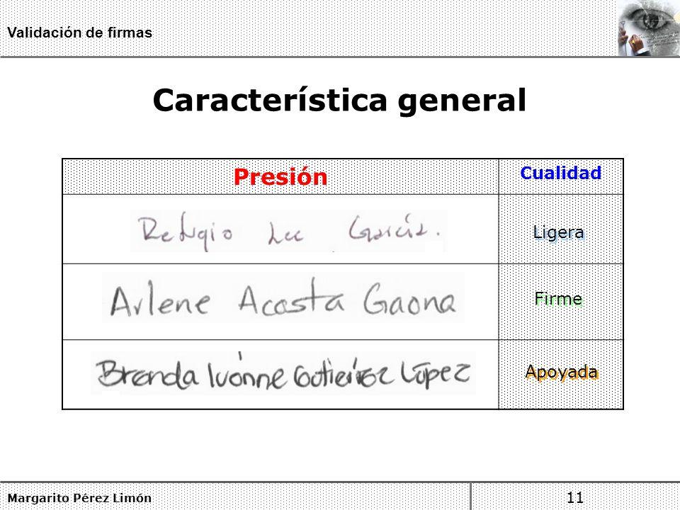 Característica general Margarito Pérez Limón 11 Validación de firmas Presión Cualidad Ligera Firme Apoyada