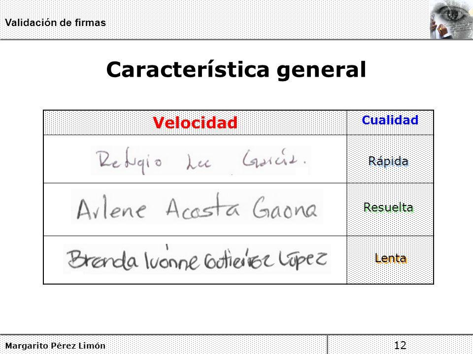 Característica general Margarito Pérez Limón 12 Validación de firmas Velocidad Cualidad Rápida Resuelta Lenta