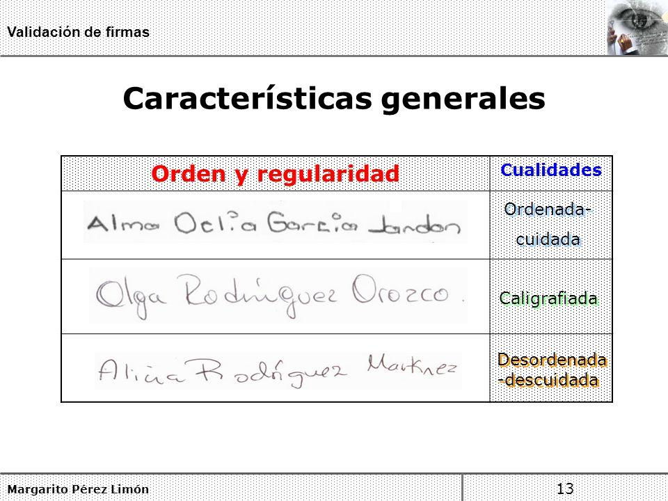Características generales Margarito Pérez Limón 13 Validación de firmas Orden y regularidad Cualidades Ordenada- cuidada Ordenada- cuidada Caligrafiada Desordenada -descuidada