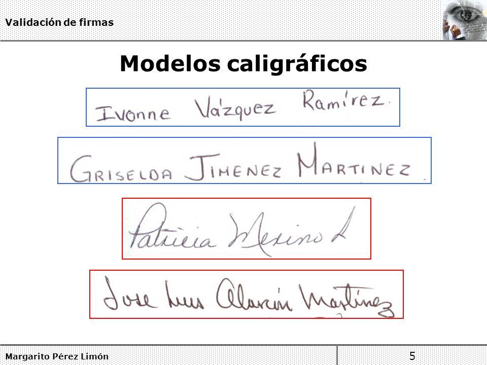 Modelos caligráficos Margarito Pérez Limón 5 Validación de firmas
