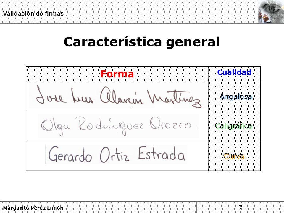 Característica general Margarito Pérez Limón 7 Validación de firmas Forma Cualidad Caligráfica Angulosa Curva