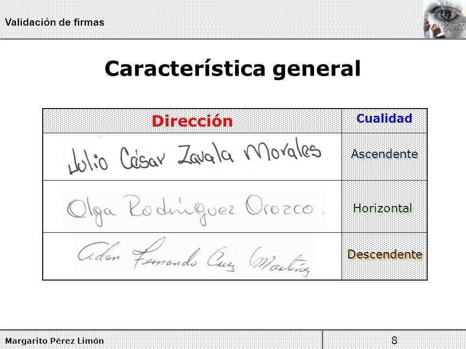 Característica general Margarito Pérez Limón 8 Validación de firmas Dirección Cualidad Horizontal Ascendente Descendente