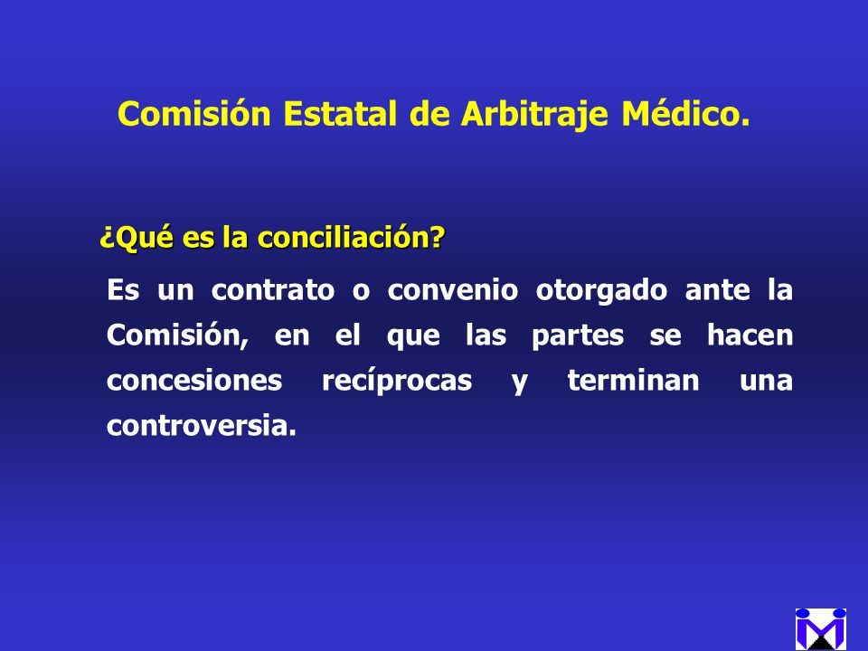 Comisión Estatal de Arbitraje Médico. Qué es la conciliación? ¿Qué es la conciliación? Es un contrato o convenio otorgado ante la Comisión, en el que