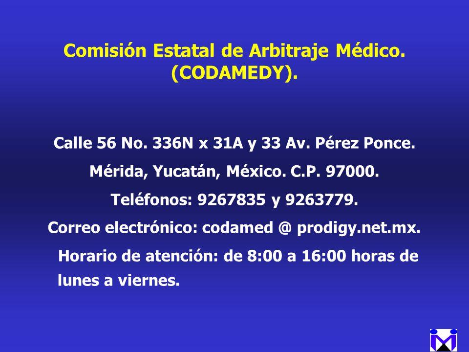 Comisión Estatal de Arbitraje Médico. (CODAMEDY). Calle 56 No. 336N x 31A y 33 Av. Pérez Ponce. Mérida, Yucatán, México. C.P. 97000. Teléfonos: 926783