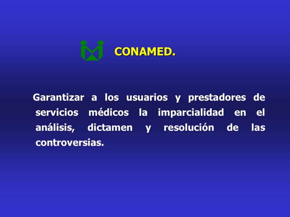 CONAMED. Garantizar a los usuarios y prestadores de servicios médicos la imparcialidad en el análisis, dictamen y resolución de las controversias.