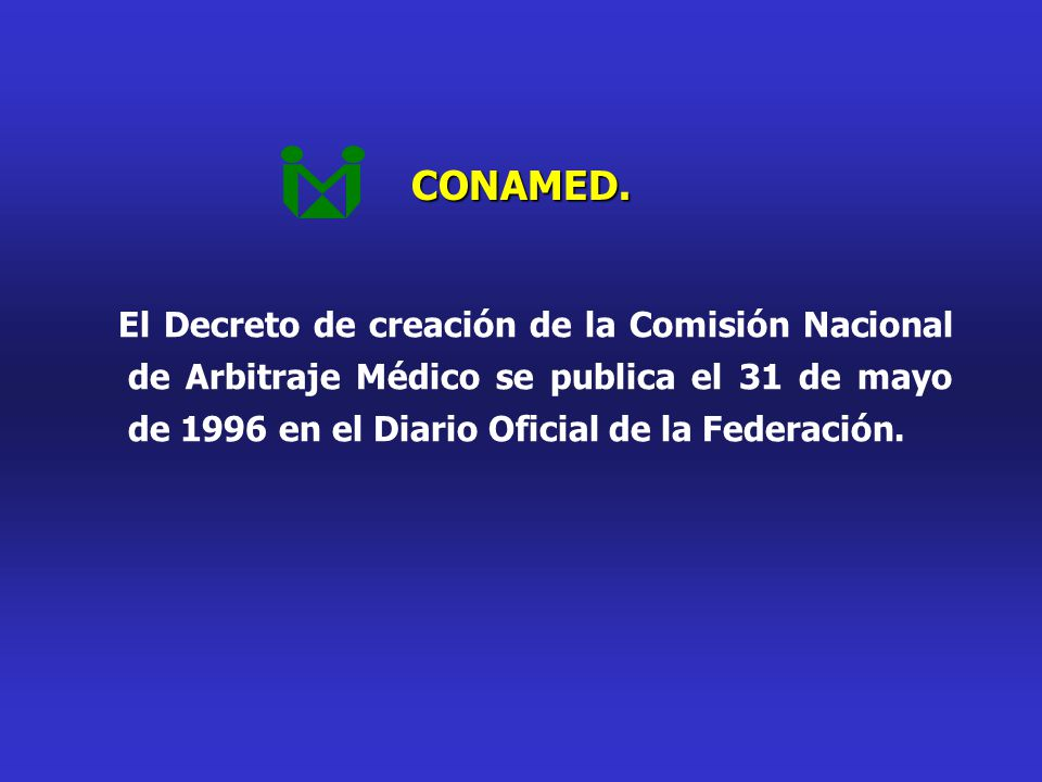 CONAMED. El Decreto de creación de la Comisión Nacional de Arbitraje Médico se publica el 31 de mayo de 1996 en el Diario Oficial de la Federación.
