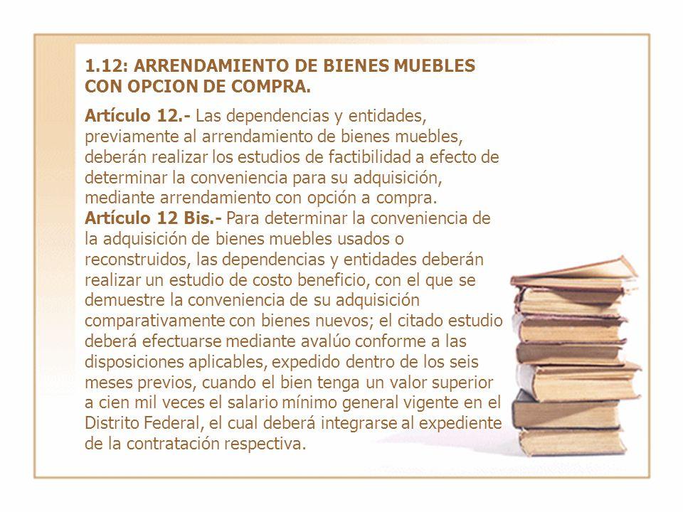 LAASSP 1.12: ARRENDAMIENTO DE BIENES MUEBLES CON OPCION DE COMPRA. Artículo 12.- Las dependencias y entidades, previamente al arrendamiento de bienes